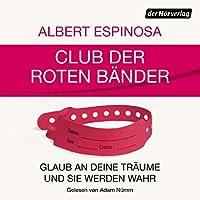 Club der roten Bänder: Glaub an deine Träume, und sie werden wahr Hörbuch von Albert Espinosa Gesprochen von: Adam Nümm