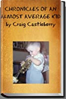 Chronicles of an Almost Average Kid [Kindle Edition]