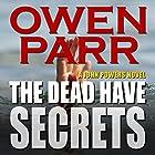 The Dead Have Secrets: A John Powers Novel Hörbuch von Owen Parr Gesprochen von: Stefan Rudnicki