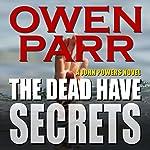 The Dead Have Secrets: A John Powers Novel | Owen Parr