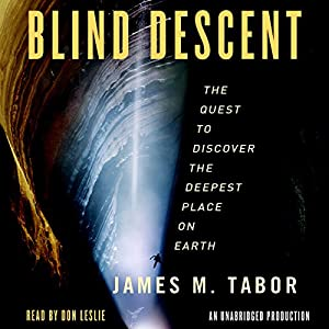 Blind Descent - The Quest to Discover the Deepest Cave on Earth - James M. Tabor