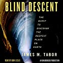 Blind Descent: The Quest to Discover the Deepest Place on Earth (       UNABRIDGED) by James Tabor Narrated by Don Leslie