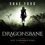 Dragonsbane: Fate's Forsaken, Book 3 (       UNABRIDGED) by Shae Ford Narrated by Derek Perkins