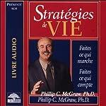Stratégies de vie - Faites ce qui marche - Faites ce qui compte | Philip C. McGraw