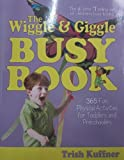 The Wiggle & Giggle Busy Book: 365 Creative Games & Activities to Keep Your Child Moving and Learning (Busy Books Series)
