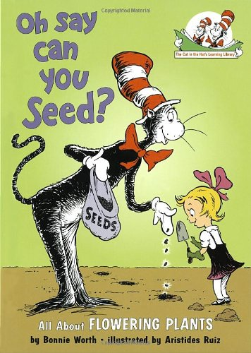 Oh Say Can You Seed?: All About Flowering Plants (Cat in the Hat's Learning Library) - Bonnie Worth