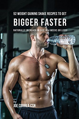 52 Weight Gaining Shake Recipes to Get Bigger Faster: Naturally Increase in Size In 4 Weeks or Less! [Correa, Joe] (Tapa Blanda)