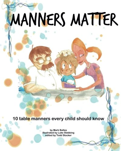 Manners Matter: 10 table manners  every child should know [Baltes, Mark] (Tapa Blanda)