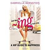 Add More ~ing to Your Life: A Hip Guide to Happinessby Gabrielle Bernstein