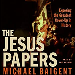 The Jesus Papers: Exposing the Greatest Cover-up in History | [Michael Baigent]