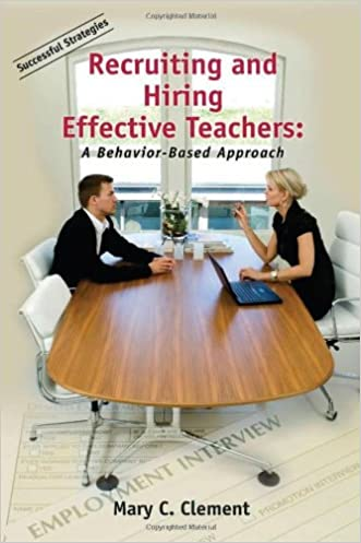 Recruiting and Hiring Effective Teachers: A Behavior-Based Approach