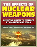 img - for The Effects of Nuclear Weapons - Glasstone and Dolan Authoritative Military Reference on Atomic Explosions, Blast Damage, Radiation, Fallout, EMP, Biological, Radio and Radar Effects book / textbook / text book