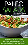 Paleo Salads: Super Easy to Make, Ultra Healthy, Delicious Paleo Salad Recipes To Finally Lose The Weight!