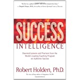 Success Intelligence: Essential Lessons and Practices from the World's Leading Coaching Program on Authentic Successby Robert Holden