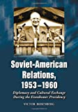 img - for Soviet-American Relations, 1953-1960: Diplomacy and Cultural Exchange During the Eisenhower Presidency book / textbook / text book