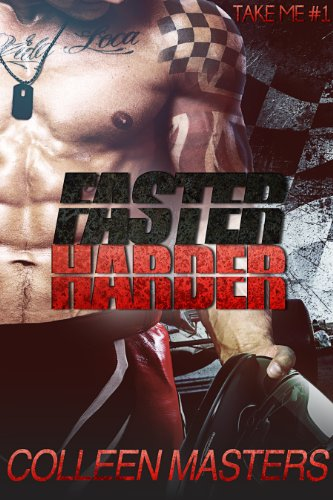 Faster Harder (Take Me... #1) (New Adult Romance Novel) by Colleen Masters