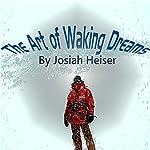 The Art of Waking Dreams | Josiah Heiser