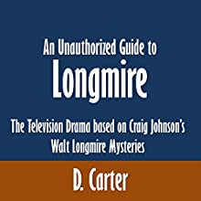 An Unauthorized Guide to Longmire: The Television Drama Based on Craig Johnson's Walt Longmire Mysteries (       UNABRIDGED) by D. Carter Narrated by Stephanie Rose Csaszar