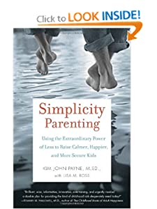 Using the Extraordinary Power of Less to Raise Calmer, Happier, and More Secure Kids  -  Kim John Payne,Lisa M. Ross