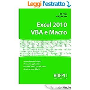 Excel 2010. VBA e Macro: Automatizzare i report - costruire applicazioni - scrivere codice VBA per excel - uso avanzato di excel (Applicativi)