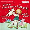 Und hier kommt Tante Lisbeth!: Band 1 Hörbuch von Isabel Abedi Gesprochen von: Meira Durand