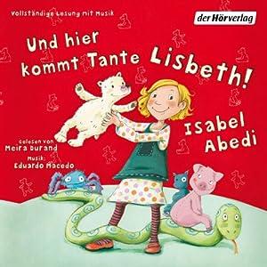 Und hier kommt Tante Lisbeth! Hörbuch