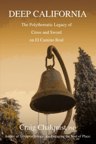 Deep California: The Polythematic Legacy of Cross and Sword on El Camino Real