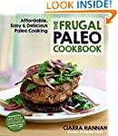 The Frugal Paleo Cookbook: Affordable...
