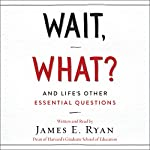 Wait, What?: And Life's Other Essential Questions | James E. Ryan