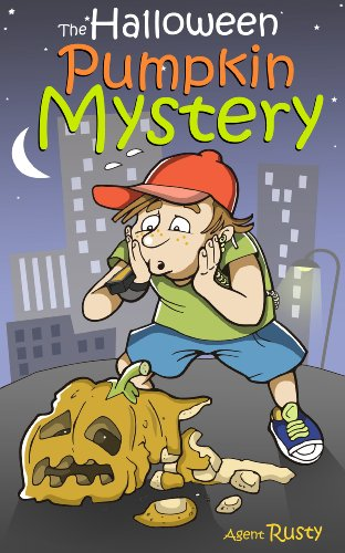 Agent Rusty #3: The Halloween Pumpkin Mystery (A Halloween-Themed Spy Story For Kids Aged 9-12)