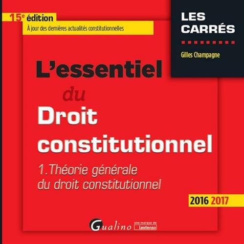 L'essentiel du droit constitutionnel 2016-2017 : Tome 1, Théorie générale du droit constitutionnel