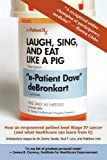 img - for Laugh, Sing, and Eat Like a Pig: How an Empowered Patient Beat Stage IV Cancer (And What Healthcare Can Learn from It) book / textbook / text book