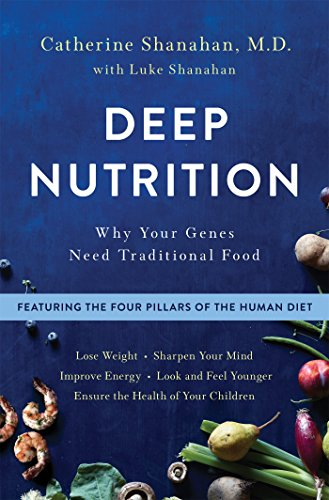 Deep Nutrition: Why Your Genes Need Traditional Food: Volume 1