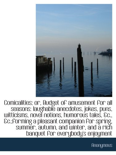 Comicalities; or, Budget of amusement for all seasons: laughable anecdotes, jokes, puns, witticisms,