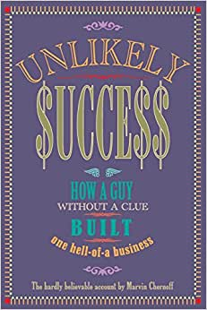 Unlikely Success: How A Guy Without A Clue Built A Hell Of A Business
