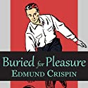 Buried for Pleasure (       UNABRIDGED) by Edmund Crispin Narrated by Philip Bird