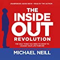 The Inside-Out Revolution: The Only Thing You Need to Know to Change Your Life Forever (       UNABRIDGED) by Michael Neill Narrated by Michael Neill