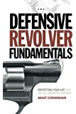 Defensive Revolver Fundamentals: Protecting Your Life With the All-American Firearm