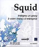 Loïc Thomas Squid : Intégrez un proxy à votre réseau d'entreprise