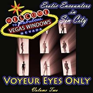 Voyeur Eyes Only: Vegas Windows: Erotic Encounters in Sin City, Volume 2 | [Cecilia Tan, Nan Andrews, Courtney Breazile, I.G. Frederick, Penny Amici, Dominic Santi]