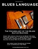 Blues Language: The Vocabulary of the Blues Guitar Masters