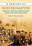 Ned Williams A Century of Wolverhampton (Century of North of England)