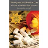 The Myth of the Chemical Cure: A Critique of Psychiatric Drug Treatmentby Dr Joanna Moncrieff