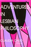 Adventures in Lesbian Philosophy (A Hypatia Book)