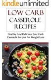 Low Carb Casserole Recipes: Healthy And Delicious Low Carb Casserole Recipes For Weightloss