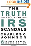 The Truth About the IRS Scandals (Encounter Broadside)