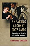 Sneaking a Look at God's Cards, Revised Edition: Unraveling the Mysteries of Quantum Mechanics (0691121397) by Giancarlo Ghirardi