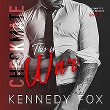 Checkmate: This Is War: The Checkmate Duet, Book 1   Livre audio Auteur(s) : Kennedy Fox Narrateur(s) : Lia Langola