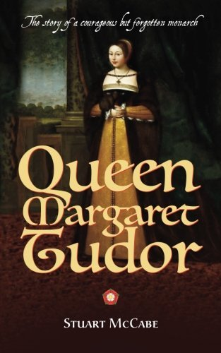 Queen Margaret Tudor: The story of a courageous but forgotten monarch