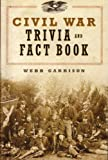 Civil War Trivia and Fact Book (1435111184) by GARRISON, Webb